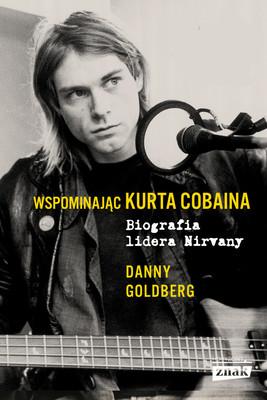Danny Goldberg - Wspominając Kurta Cobaina. Biografia lidera Nirvany