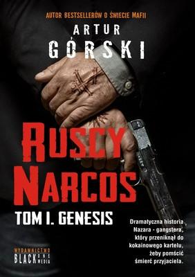 Artur Górski - Ruscy Narcos. Genesis. Tom 1