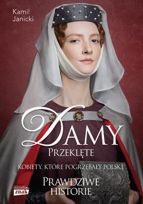 Kamil Janicki - Damy przeklęte. Kobiety, które pogrzebały Polskę