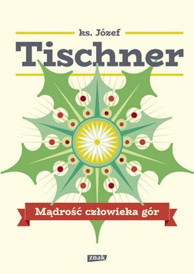 Józef Tischner - Mądrość człowieka gór