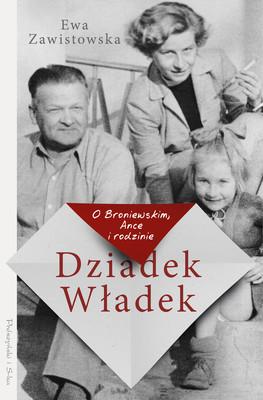 Ewa Zawistowska - Dziadek Władek. O Broniewskim, Ance i rodzinie