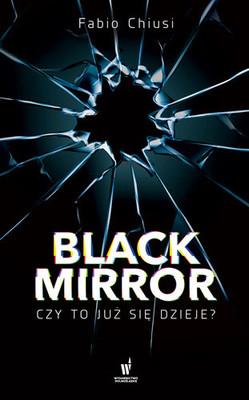 Fabio Chiusi - Black Mirror. Czy to już się dzieje?