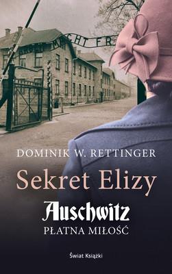 Dominik W. Rettinger - Sekret Elizy. Auschwitz. Płatna miłość