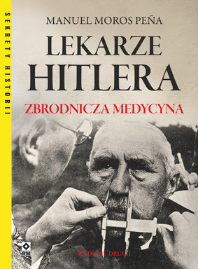 Manuel Moros Pena - Lekarze Hitlera. Zbrodnicza medycyna