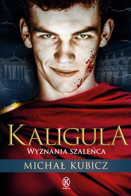 Michał Kubicz - Kaligula. Wyznania szaleńca