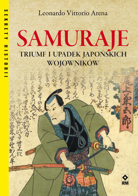 Leonardo Vittorio Arena - Samuraje. Triumf i upadek japońskich wojowników