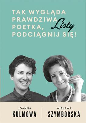Wisława Szymborska, Joanna Kulmowa - Tak wygląda prawdziwa poetka, podciągnij się! Listy