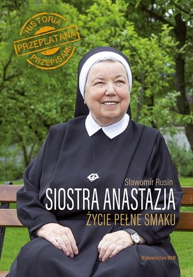 Sławomir Rusin - Siostra Anastazja. Życie pełne smaku. Historia przeplatana przepisami