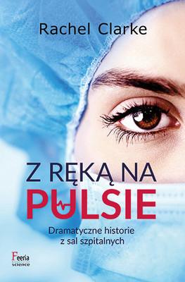Rachel Clarke - Z ręką na pulsie / Rachel Clarke - Your Life In My Hands