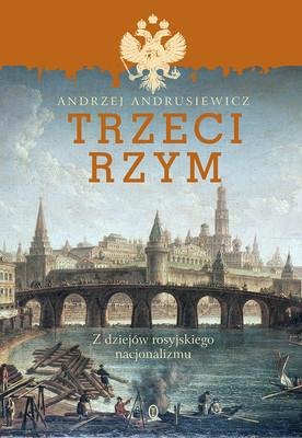Andrzej Andrusiewicz - Trzeci Rzym. Z dziejów rosyjskiego nacjonalizmu