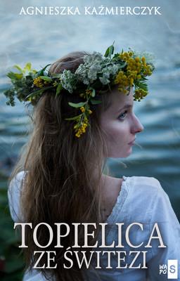Agnieszka Kaźmierczyk - Topielica ze Świtezi