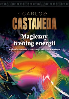 Carlos Castaneda - Magiczny trening energii
