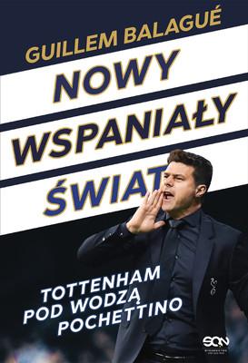 Guillem Balagué - Nowy wspaniały świat. Tottenham pod wodzą Pochettino