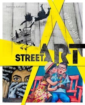 Justyna Łabądź - Street art. Sztuka ulicy