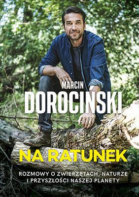 Marcin Dorociński - Na ratunek. Rozmowy o zwierzętach, naturze i przyszłości naszej planety
