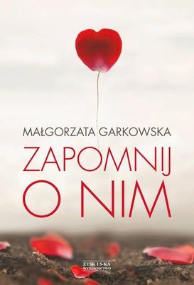 Małgorzata Garkowska - Zapomnij o nim