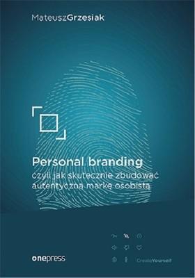 Mateusz Grzesiak - Personal branding, czyli jak skutecznie zbudować autentyczną markę osobistą