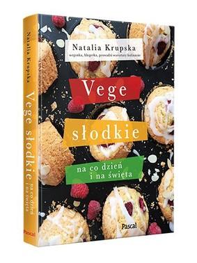Natalia Krupska - Vege słodkie na co dzień i na święta
