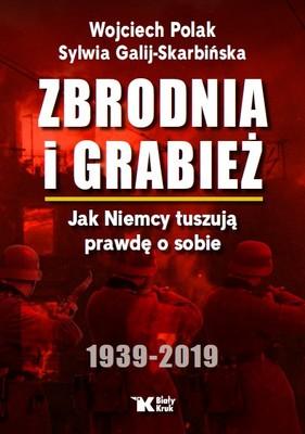 Wojciech Polak, Sylwia Galij-Skarbińska - Zbrodnia i grabież. Jak Niemcy tuszują prawdę o sobie. 1939-2019