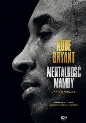Kobe Bryant - Kobe Bryant. Mentalność Mamby. Jak zwyciężać / Kobe Bryant - The Mamba Mentality. How I Play