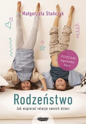 Małgorzata Stańczyk - Rodzeństwo. Jak wspierać relacje swoich dzieci?