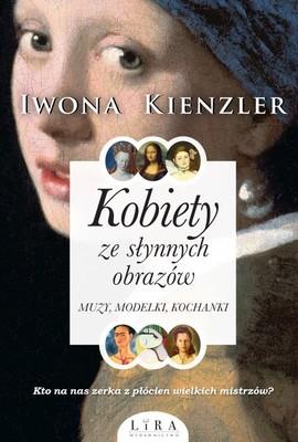 Iwona Kienzler - Kobiety ze słynnych obrazów. Muzy, modelki, kochanki