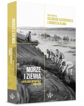 Cezary Łazarewicz, Andrzej Klim - Morze i ziemia. Antologia reportaży z Pomorza