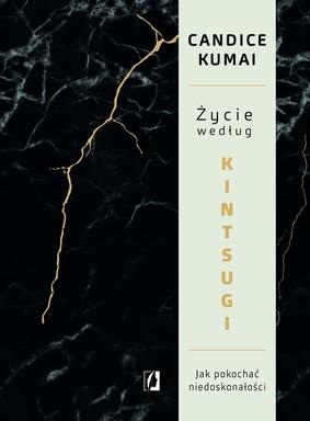 Candice Kumai - Życie według Kintsugi. Jak pokochać niedoskonałości