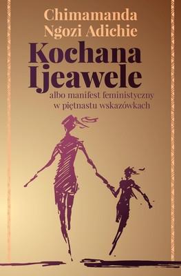 Chimamanda Ngozi Adichie - Kochana Ijeawele albo manifest feministyczny w piętnastu wskazówkach