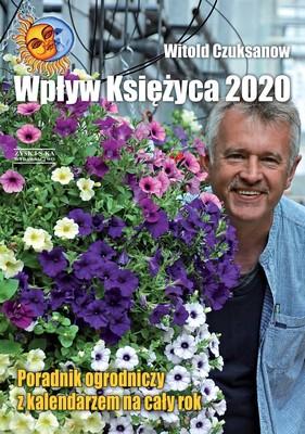 Witold Czuksanow - Wpływ księżyca 2020. Poradnik ogrodniczy