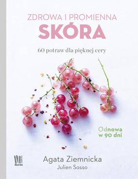 Agata Ziemnicka, Julien Sosso - Zdrowa i promienna skóra. 60 potraw dla pięknej cery