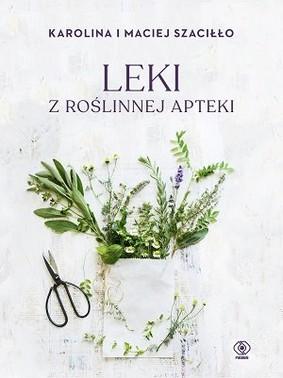 Karolina Szaciłło, Maciej Szaciłło - Leki z roślinnej apteki