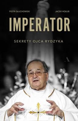 Piotr Głuchowski, Jacek Hołub - Imperator. Sekrety Ojca Rydzyka
