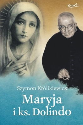 Szymon Królikiewicz - Maryja i ks. Dolindo