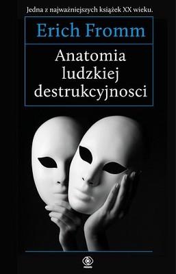 Erich Fromm - Anatomia ludzkiej destrukcyjności