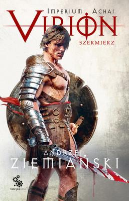 Andrzej Ziemiański - Virion. Szermierz. Tom 4