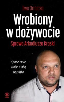 Ewa Ornacka - Wrobiony w dożywocie. Sprawa Arkadiusza Kraski