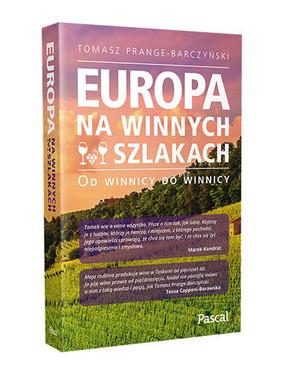 Tomasz Barczyński-Prange - Europa na winnych szlakach. Od winnicy do winnicy