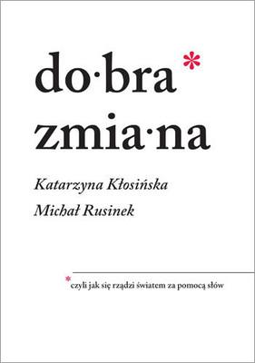 Michał Rusinek, Katarzyna Kłosińska - Dobra zmiana. Czyli jak się rządzi światem za pomocą słów