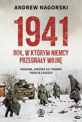 Andrew Nagorski - 1941. Rok, w którym Niemcy przegrały wojnę