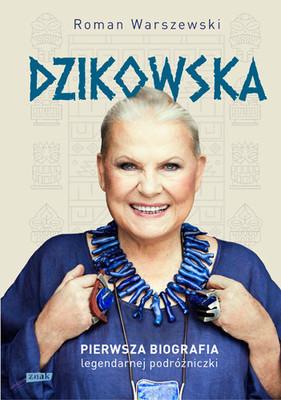 Roman Warszewski - Dzikowska. Pierwsza biografia legendarnej podróżniczki