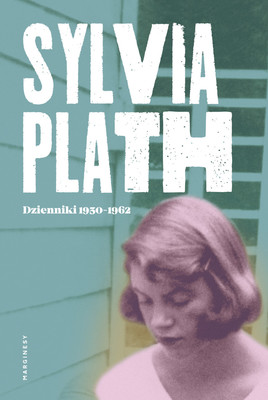 Sylvia Plath - Dzienniki 1950-1962 / Sylvia Plath - The Journals Of Sylvia Plath 1950-1962