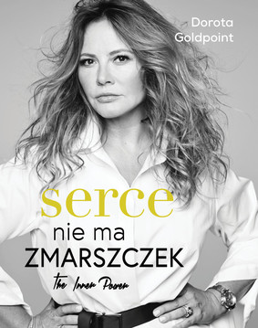 Dorota Goldpoint - Serce nie ma zmarszczek. The Inner Power