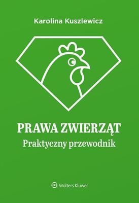 Karolina Kuszlewicz - Prawa zwierząt. Praktyczny przewodnik