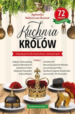 Agnieszka Bukowczan-Rzeszut - Kuchnia królów