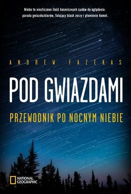 Andrew Fazekas - Pod gwiazdami. Przewodnik po nocnym niebie