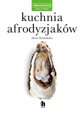 Anna Szubińska - Kuchnia afrodyzjaków