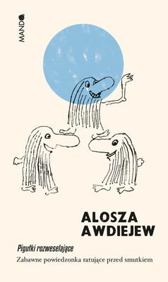 Aleksy Awdiejew - Pigułki rozweselające. Zabawne powiedzonka ratujące przed smutkiem