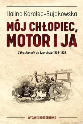 Halina Korolec-Bujakowska - Mój chłopiec, motor i ja. Z Druskiennik do Szanghaju 1934-1936