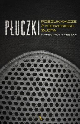 Paweł Piotr Reszka - Płuczki. Poszukiwacze żydowskiego złota